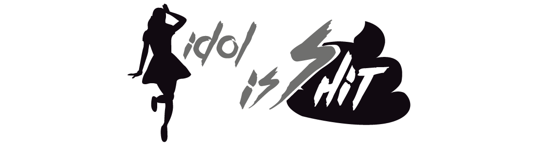 Idol is SHiT